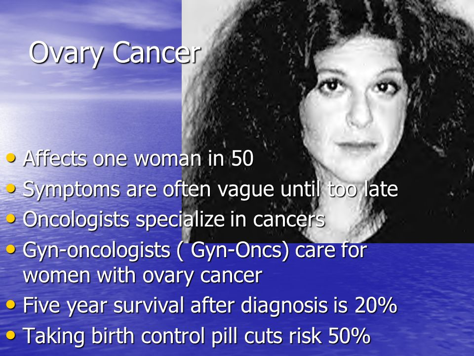 Ovary Cancer Affects one woman in 50