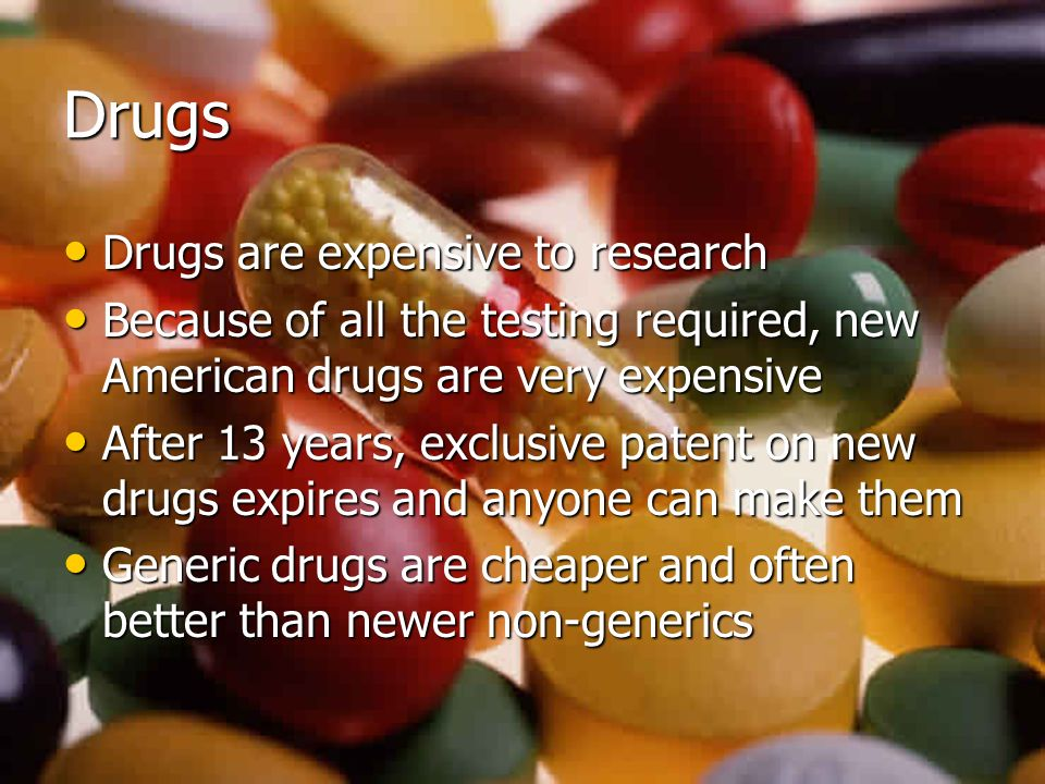 Drugs Drugs are expensive to research