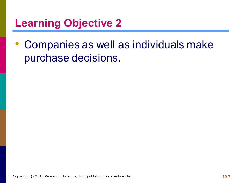 Companies as well as individuals make purchase decisions.