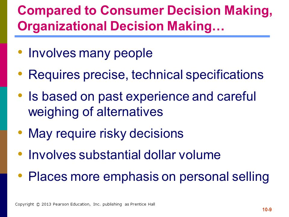 Compared to Consumer Decision Making, Organizational Decision Making…