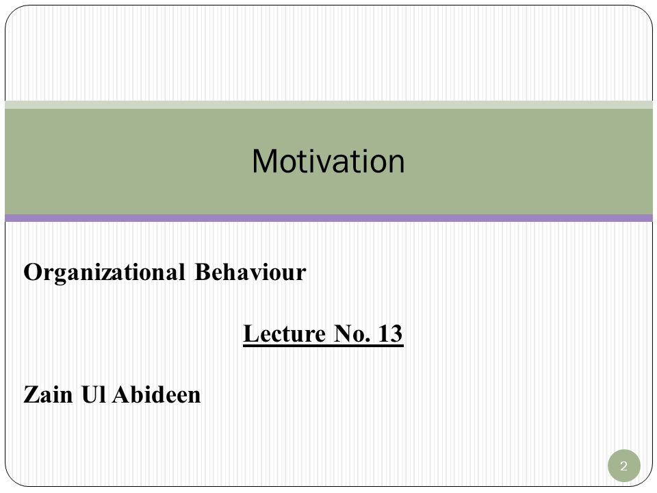 Motivation Organizational Behaviour Lecture No. 13 Zain Ul Abideen