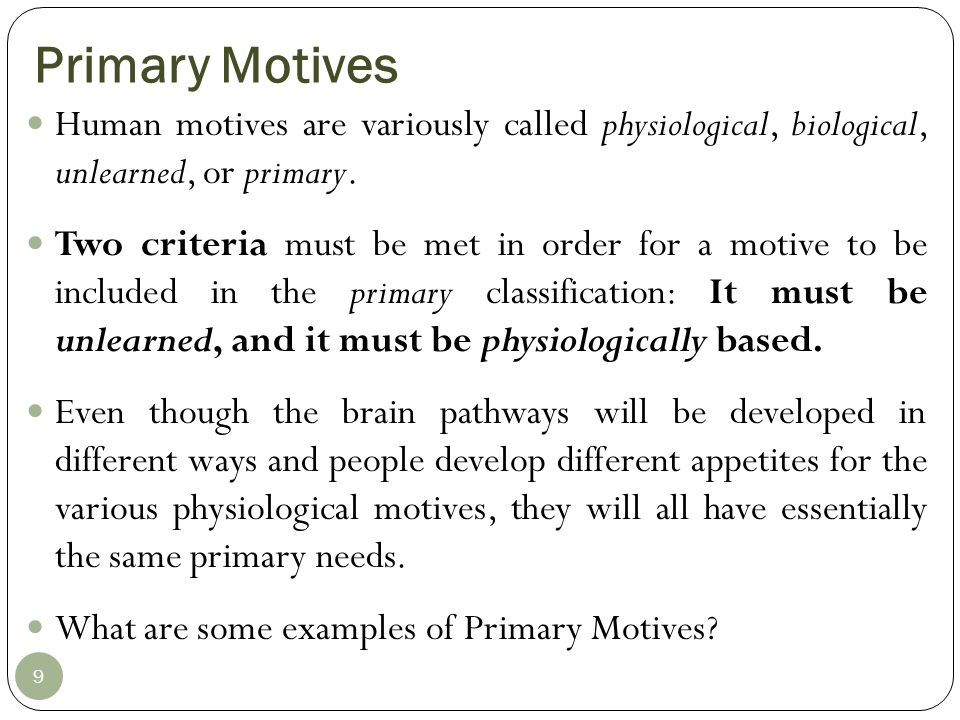 Primary Motives Human motives are variously called physiological, biological, unlearned, or primary.