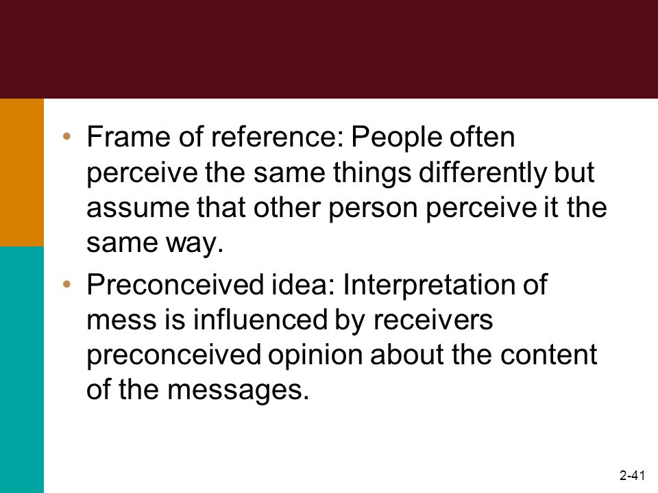 Frame of reference: People often perceive the same things differently but assume that other person perceive it the same way.