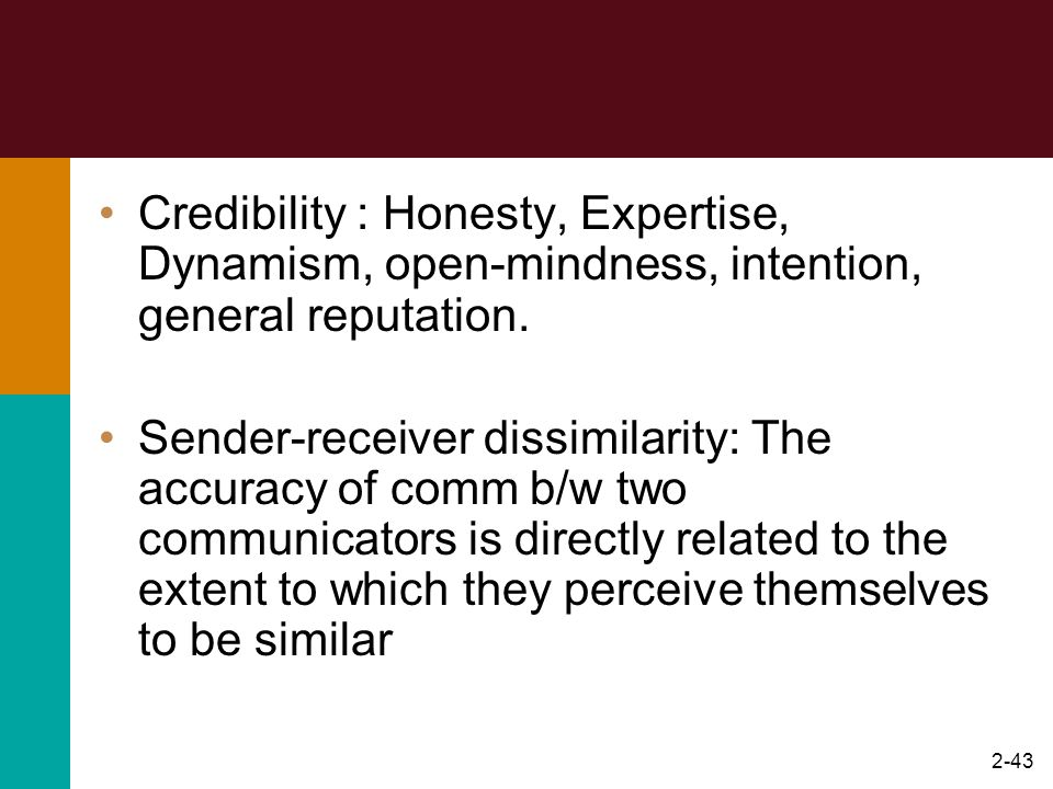 Credibility : Honesty, Expertise, Dynamism, open-mindness, intention, general reputation.