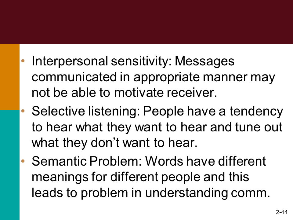 Interpersonal sensitivity: Messages communicated in appropriate manner may not be able to motivate receiver.