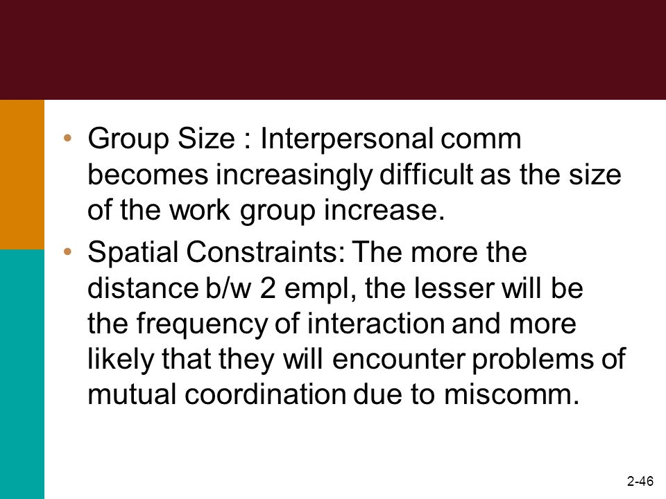 Group Size : Interpersonal comm becomes increasingly difficult as the size of the work group increase.