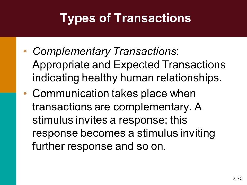 Types of Transactions Complementary Transactions: Appropriate and Expected Transactions indicating healthy human relationships.