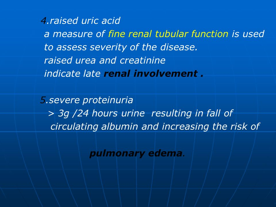 4.raised uric acid a measure of fine renal tubular function is used. to assess severity of the disease.