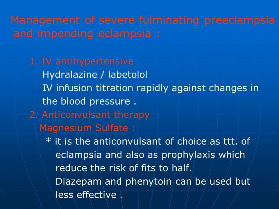 Management of severe fulminating preeclampsia and impending eclampsia :