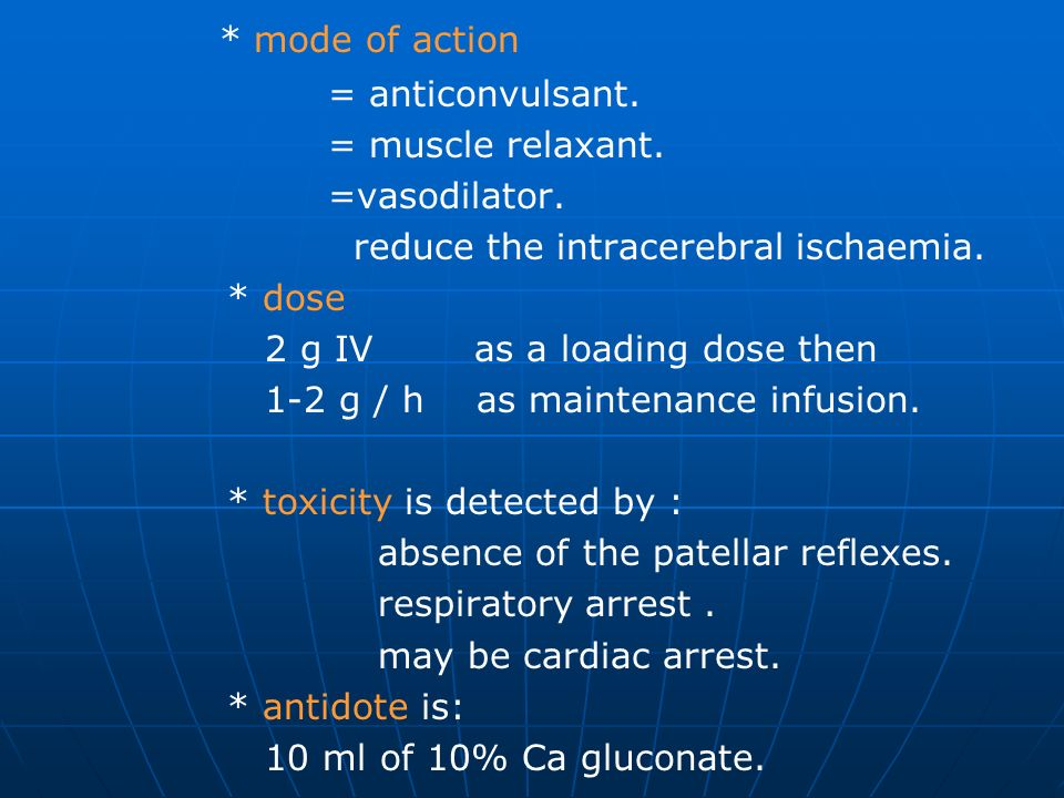 * mode of action = anticonvulsant. = muscle relaxant. =vasodilator.