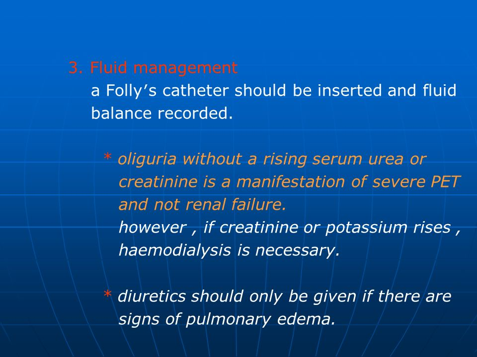 3. Fluid management a Folly′s catheter should be inserted and fluid. balance recorded. * oliguria without a rising serum urea or.