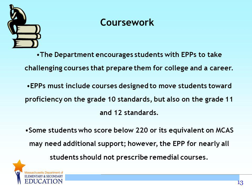 Coursework The Department encourages students with EPPs to take challenging courses that prepare them for college and a career.