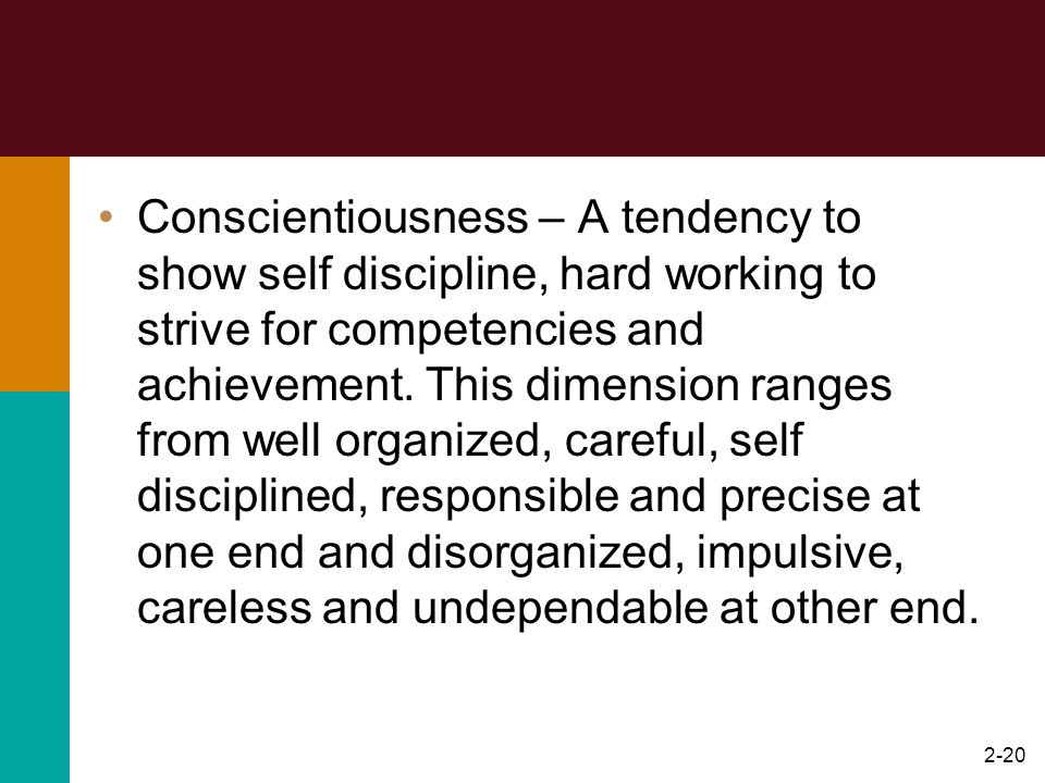 Conscientiousness – A tendency to show self discipline, hard working to strive for competencies and achievement.