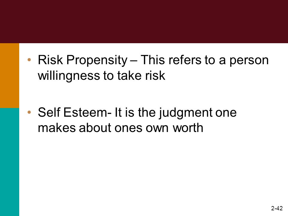 Risk Propensity – This refers to a person willingness to take risk