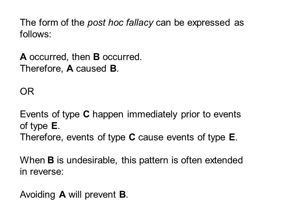 The form of the post hoc fallacy can be expressed as follows: