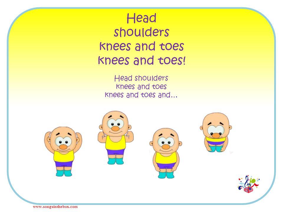 Head shoulders knees and toes knees and toes! Head shoulders