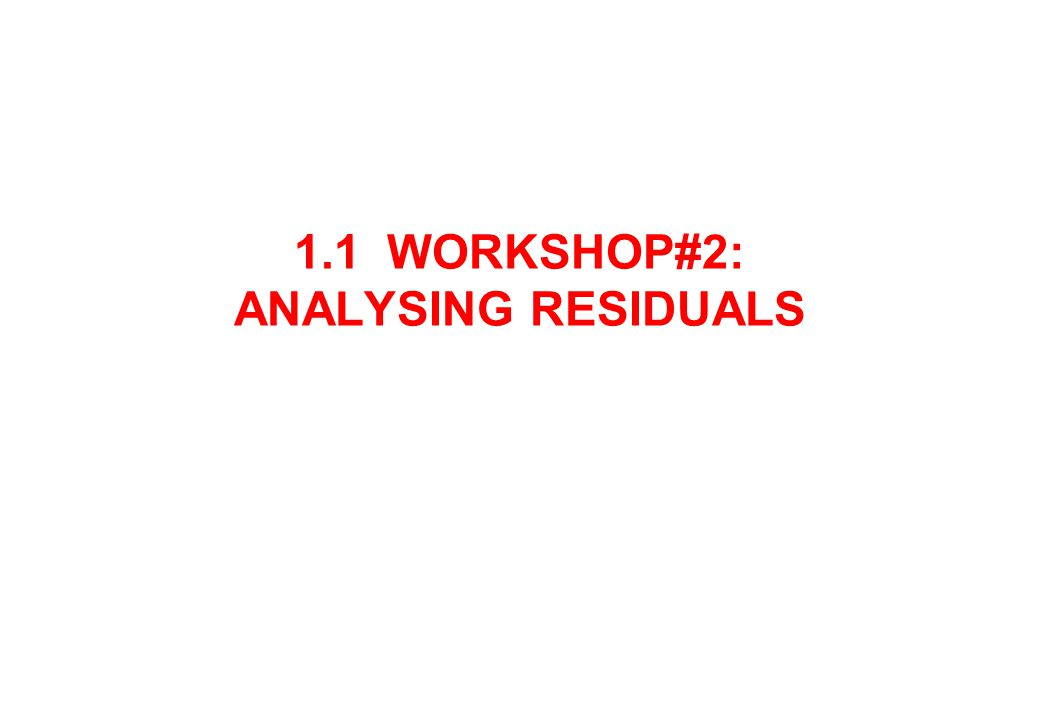 1.1 WORKSHOP#2: ANALYSING RESIDUALS