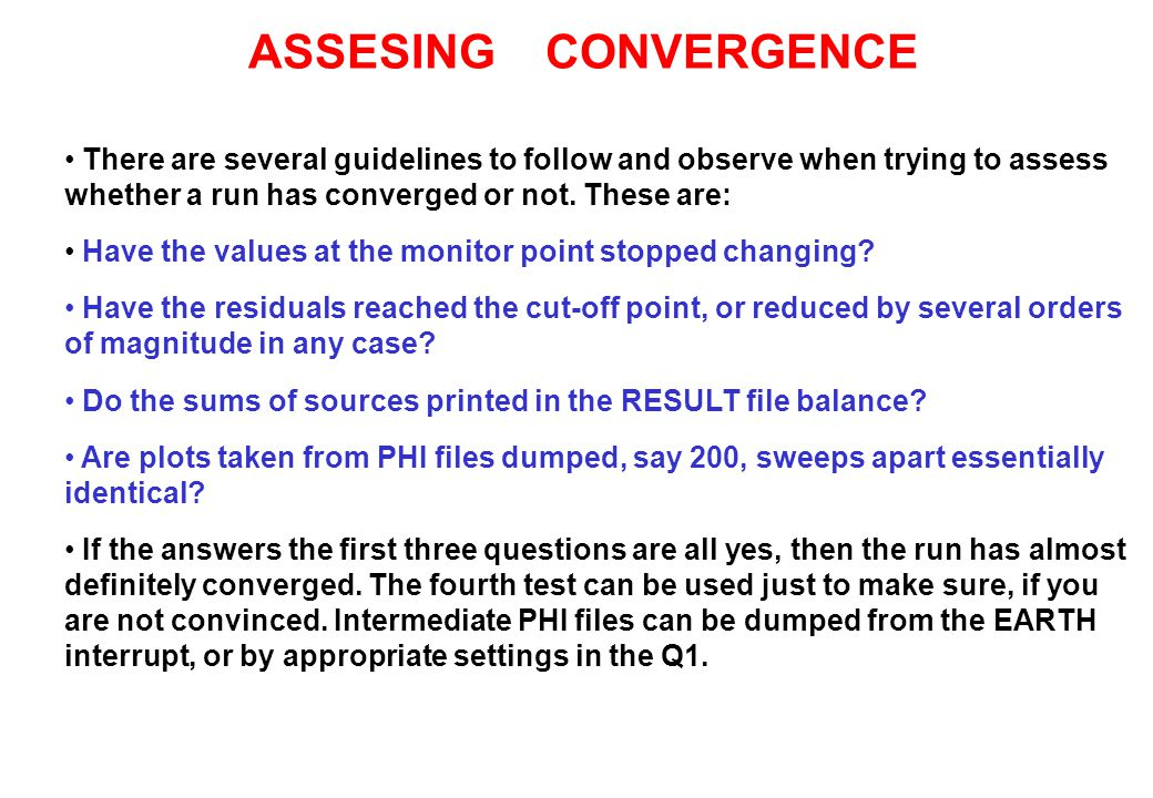 ASSESING CONVERGENCE There are several guidelines to follow and observe when trying to assess whether a run has converged or not. These are: