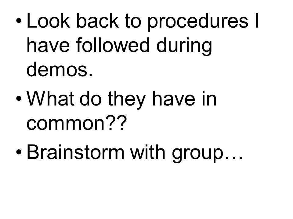 Look back to procedures I have followed during demos.