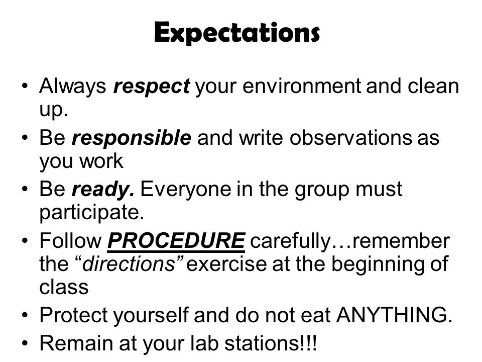 Expectations Always respect your environment and clean up.