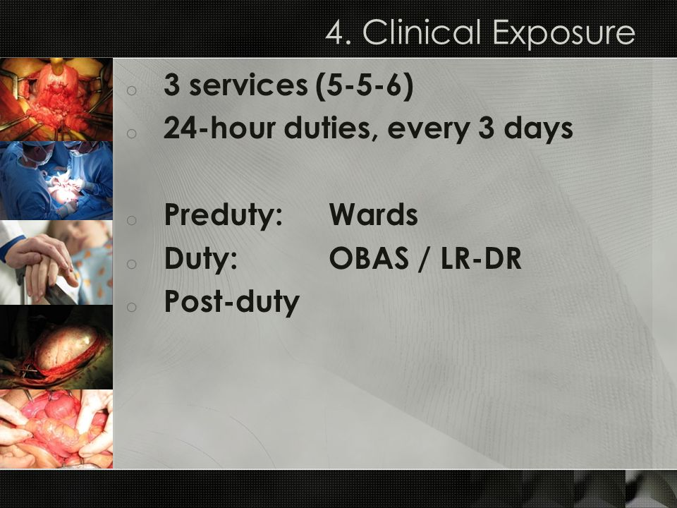 4. Clinical Exposure 3 services (5-5-6) 24-hour duties, every 3 days