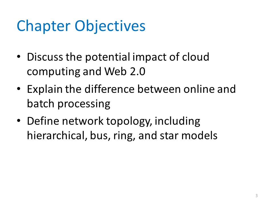 Chapter Objectives Discuss the potential impact of cloud computing and Web 2.0. Explain the difference between online and batch processing.