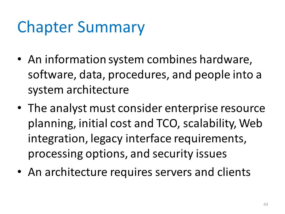Chapter Summary An information system combines hardware, software, data, procedures, and people into a system architecture.