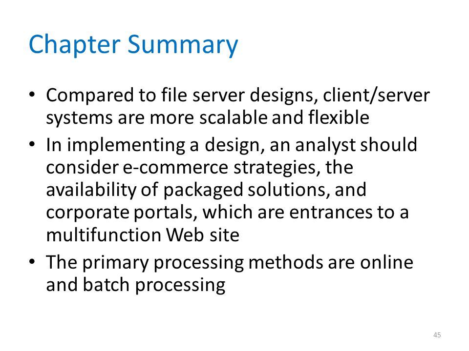 Chapter Summary Compared to file server designs, client/server systems are more scalable and flexible.