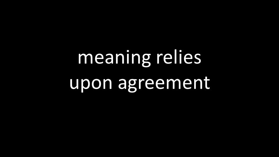 meaning relies upon agreement