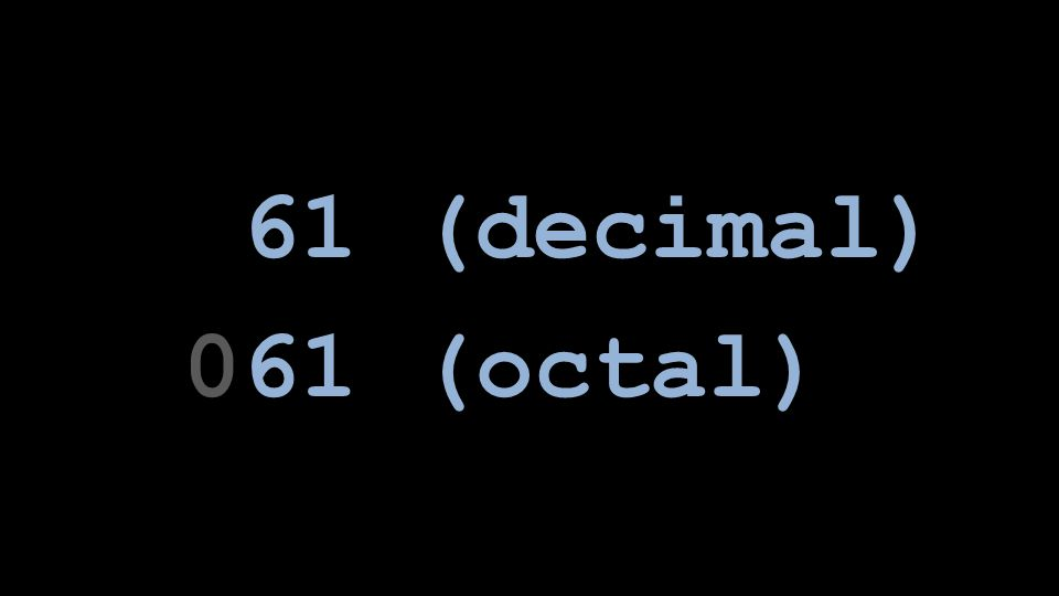 61 (decimal) 061 (octal)