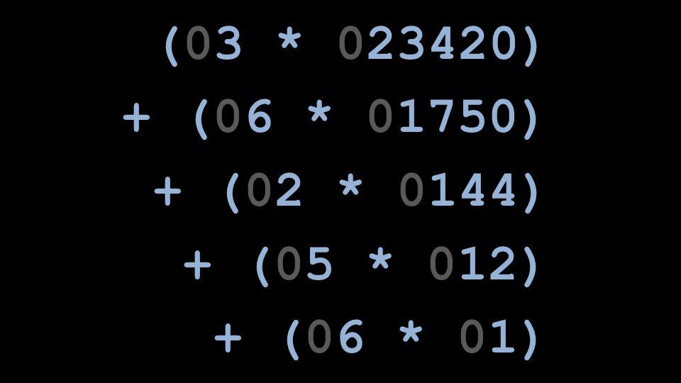 (03 * 023420) + (06 * 01750) + (02 * 0144) + (05 * 012) + (06 * 01)