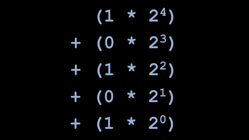 (1 * 24) + (0 * 23) + (1 * 22) + (0 * 21) + (1 * 20)