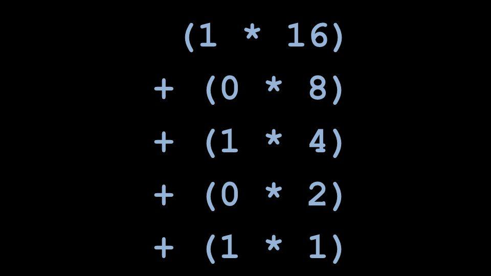 (1 * 16) + (0 * 8) + (1 * 4) + (0 * 2) + (1 * 1)