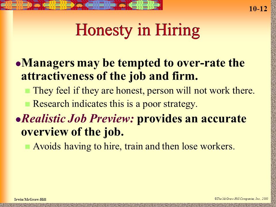 Honesty in Hiring Managers may be tempted to over-rate the attractiveness of the job and firm.