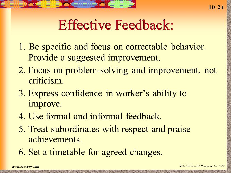 Effective Feedback: 1. Be specific and focus on correctable behavior. Provide a suggested improvement.