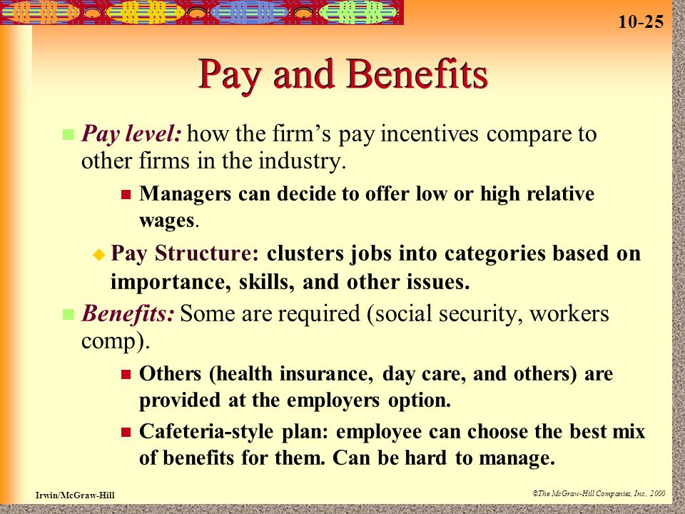Pay and Benefits Pay level: how the firm's pay incentives compare to other firms in the industry.