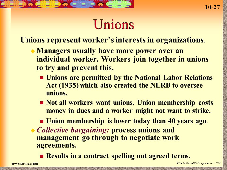 Unions Unions represent worker's interests in organizations.