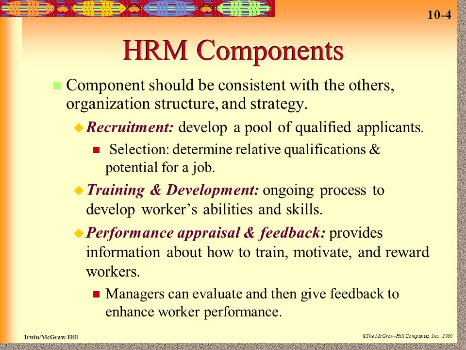 HRM Components Component should be consistent with the others, organization structure, and strategy.