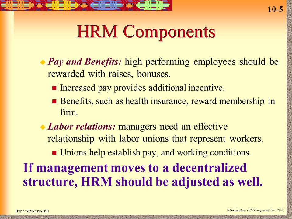 HRM Components Pay and Benefits: high performing employees should be rewarded with raises, bonuses.