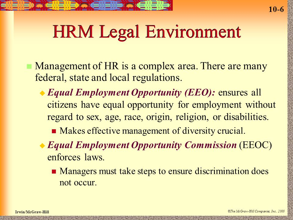 HRM Legal Environment Management of HR is a complex area. There are many federal, state and local regulations.