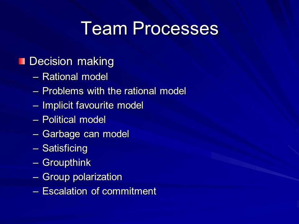 Team Processes Decision making Rational model