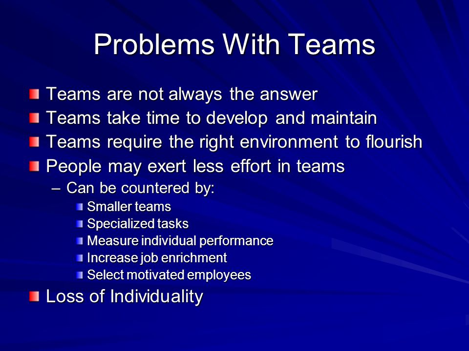 Problems With Teams Teams are not always the answer