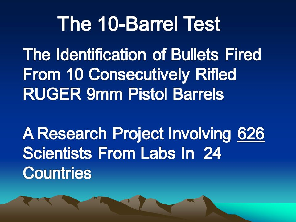 The 10-Barrel Test The Identification of Bullets Fired From 10 Consecutively Rifled RUGER 9mm Pistol Barrels.