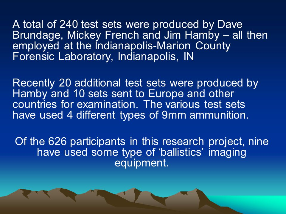 A total of 240 test sets were produced by Dave Brundage, Mickey French and Jim Hamby – all then employed at the Indianapolis-Marion County Forensic Laboratory, Indianapolis, IN