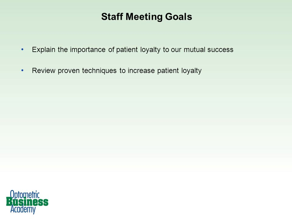 Staff Meeting Goals Explain the importance of patient loyalty to our mutual success.