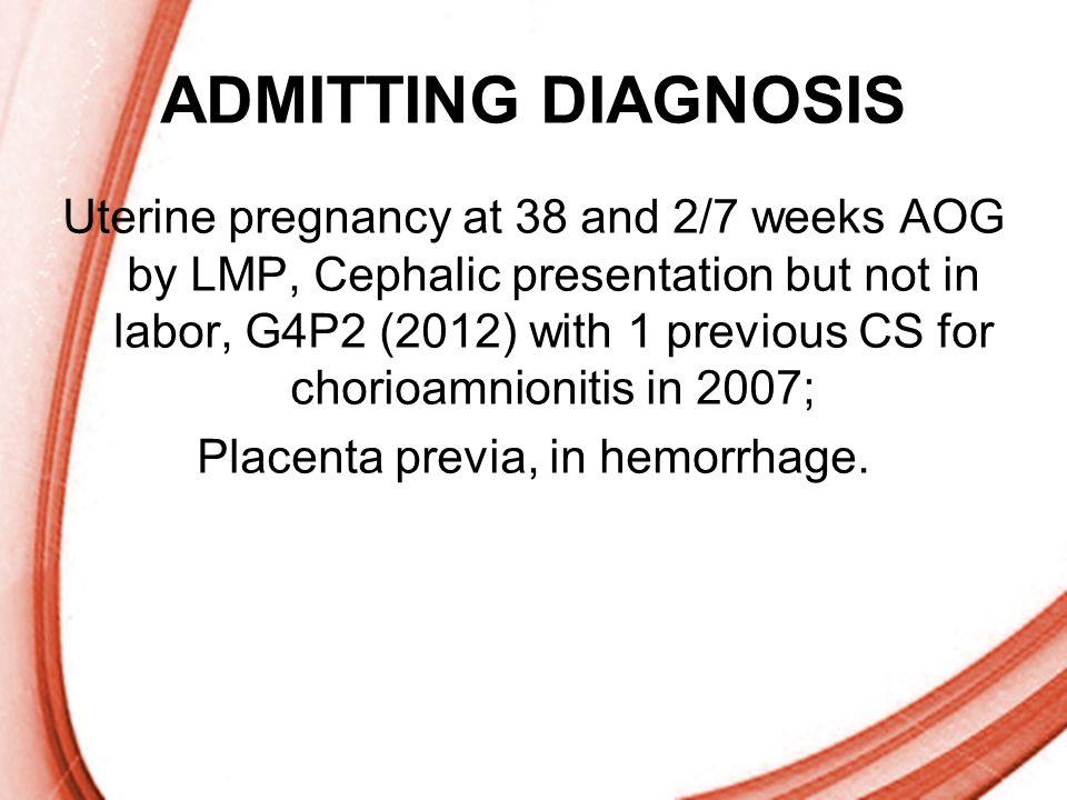 Placenta previa, in hemorrhage.