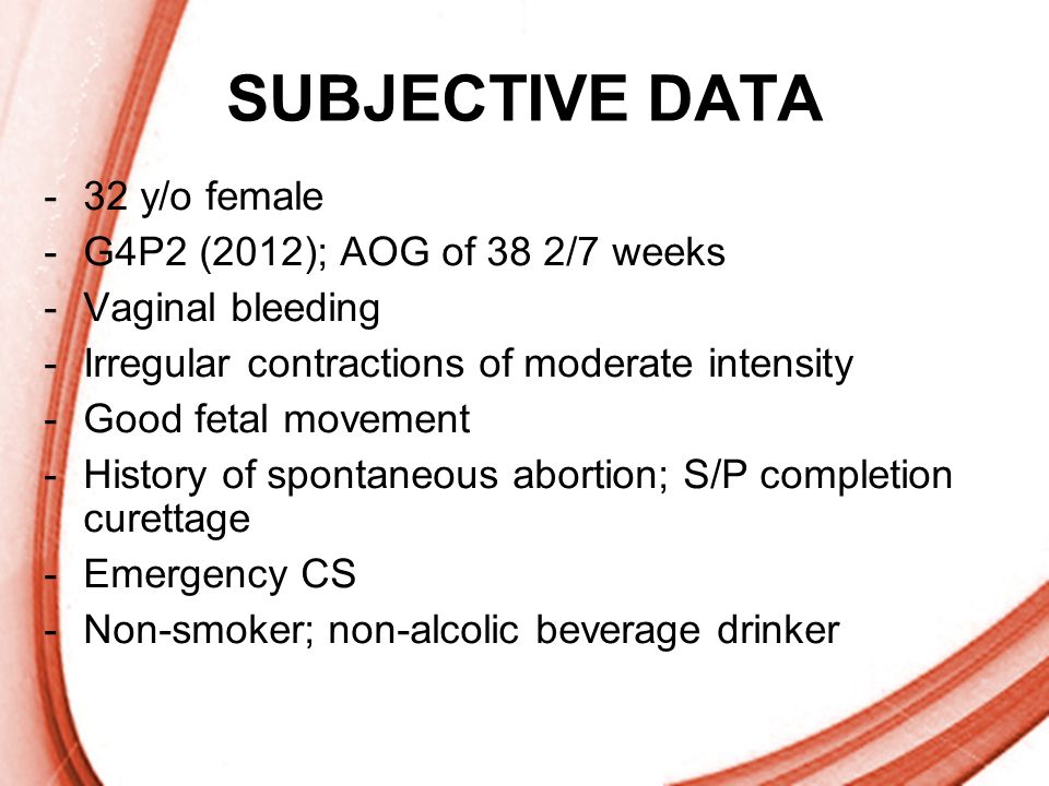 SUBJECTIVE DATA 32 y/o female G4P2 (2012); AOG of 38 2/7 weeks