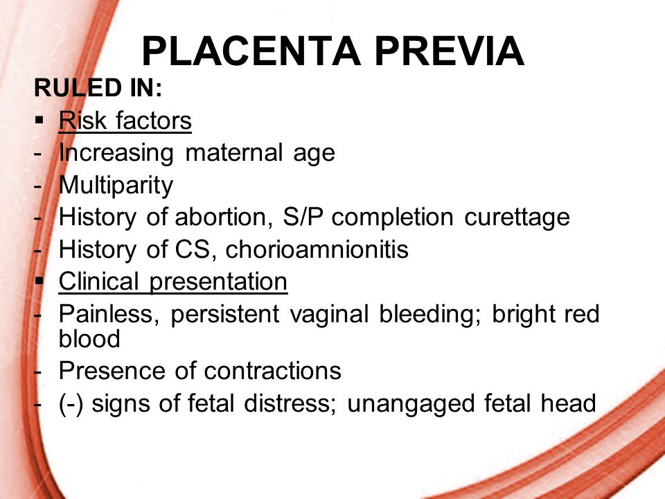 PLACENTA PREVIA RULED IN: Risk factors Increasing maternal age