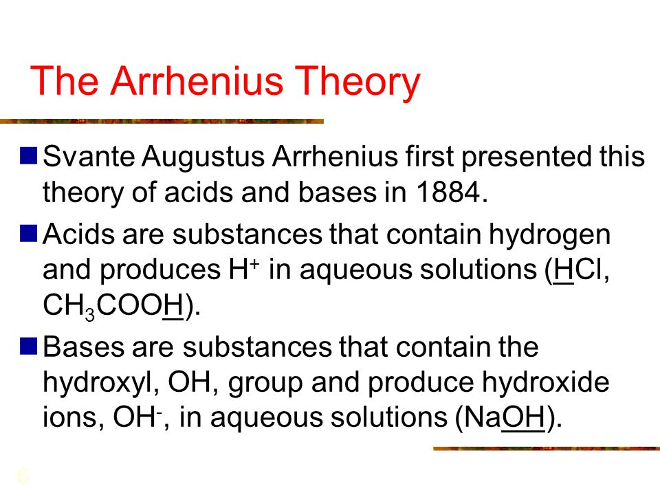 The Arrhenius Theory Svante Augustus Arrhenius first presented this theory of acids and bases in 1884.
