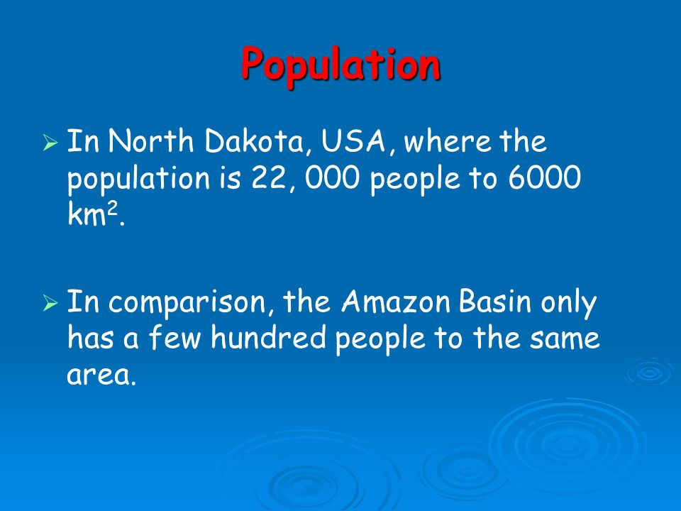 Population In North Dakota, USA, where the population is 22, 000 people to 6000 km2.